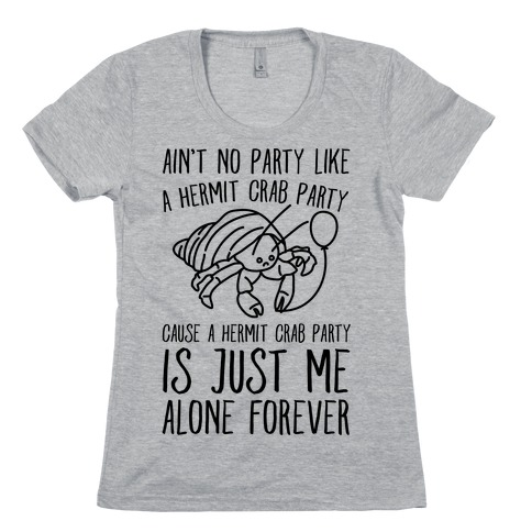 Ain't No Party Like A Hermit Crab Party Womens T-Shirt