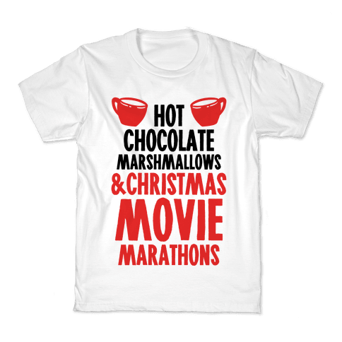 Hot Chocolate Marshmallows and Christmas Movie Marathons Kids T-Shirt