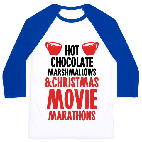 Hot Chocolate Marshmallows and Christmas Movie Marathons Baseball Tee