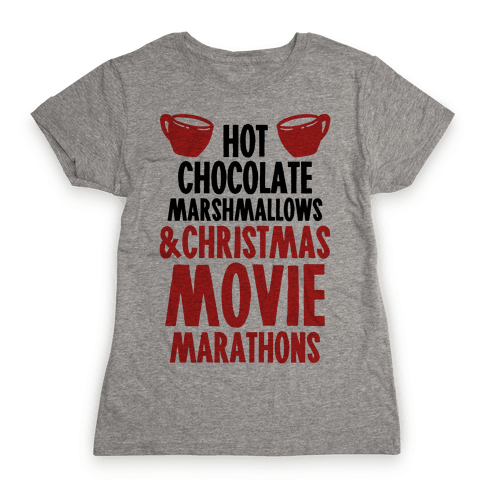 Hot Chocolate Marshmallows and Christmas Movie Marathons Womens T-Shirt
