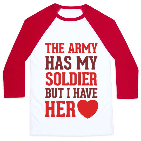 The Army Has My Soldier But I Have Her Heart Baseball Tee