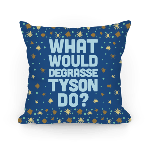 What Would deGrasse Tyson Do? Pillow