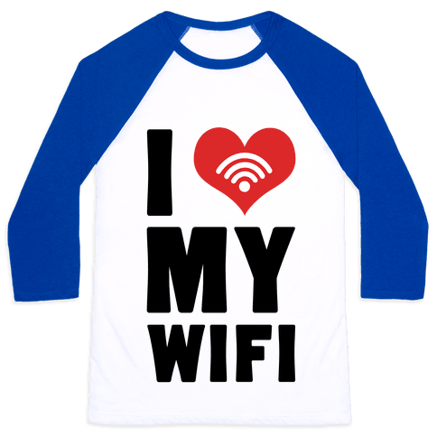 I Love My Wifi Baseball Tee