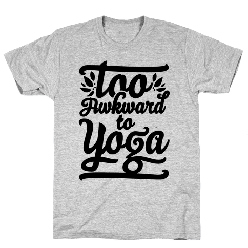 Too Awkward To Yoga Mens T-Shirt
