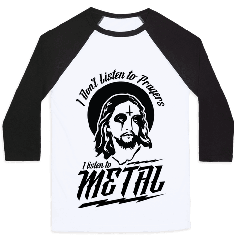 I Don't Listen to Prayers I Listen to Metal Baseball Tee