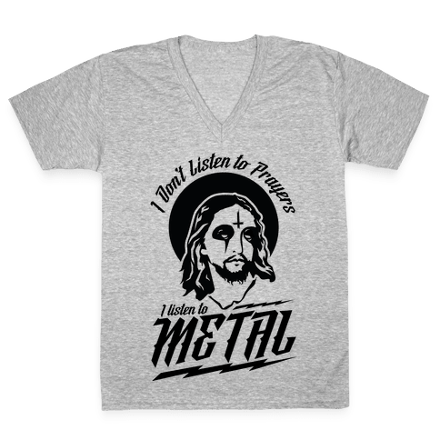 I Don't Listen to Prayers I Listen to Metal V-Neck Tee Shirt