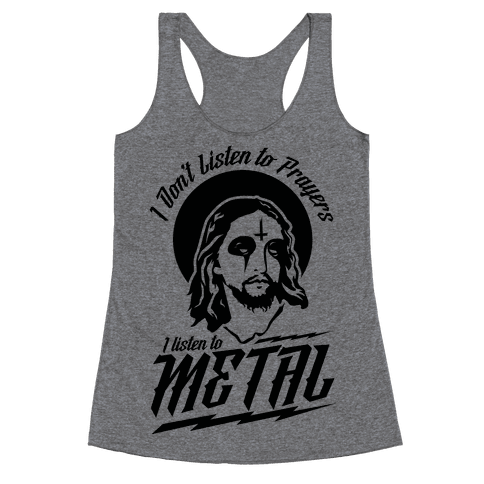 I Don't Listen to Prayers I Listen to Metal Racerback Tank Top