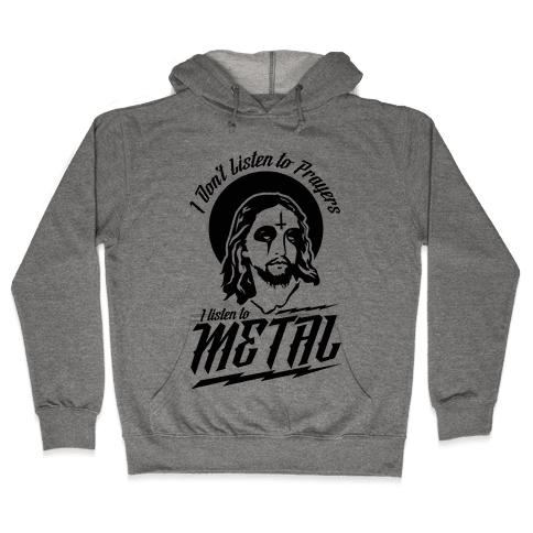 I Don't Listen to Prayers I Listen to Metal Hooded Sweatshirt