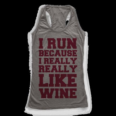 I Like to Run Because I Really Really Like Wine
