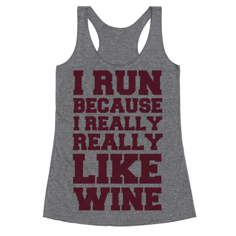 I Like to Run Because I Really Really Like Wine Racerback Tank Top