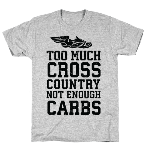 Too Much Cross Country Not Enough Carbs Mens T-Shirt