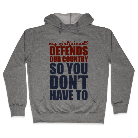 My Girlfriend Defends Our Country (So You Don't Have To)  Hooded Sweatshirt