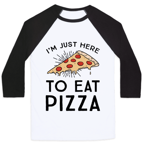 I'm Just Here To Eat Pizza