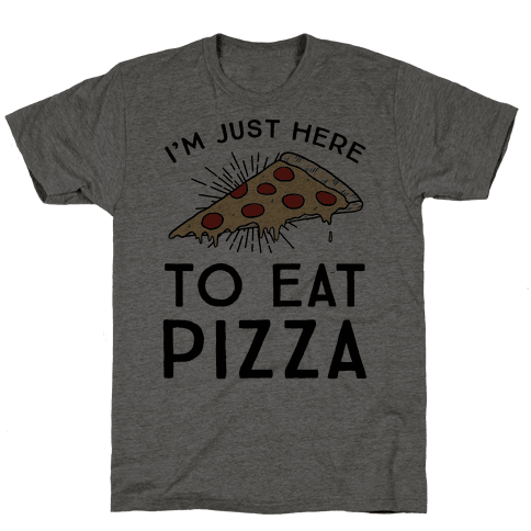 I'm Just Here To Eat Pizza Mens T-Shirt