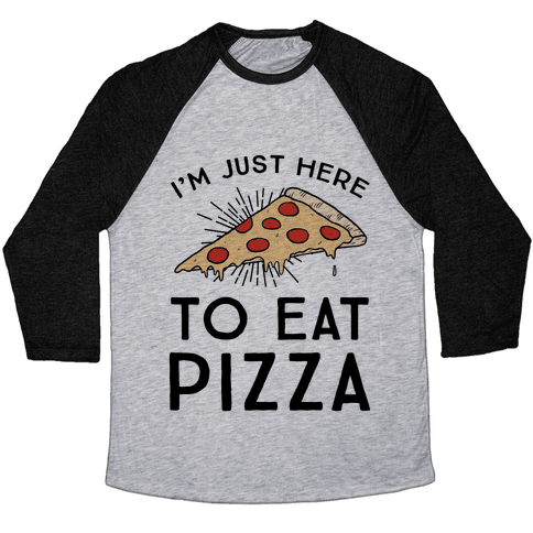 I'm Just Here To Eat Pizza Baseball Tee