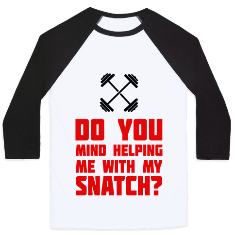 Do Mind Helping Me With My Snatch? Baseball Tee