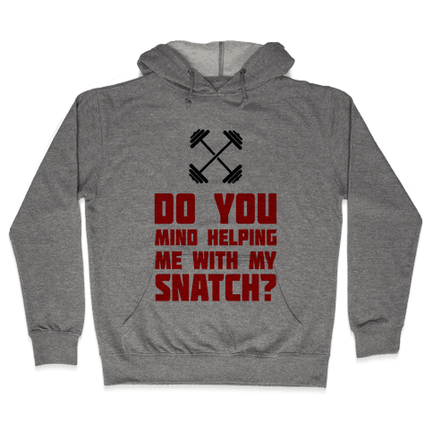 Do Mind Helping Me With My Snatch? Hooded Sweatshirt