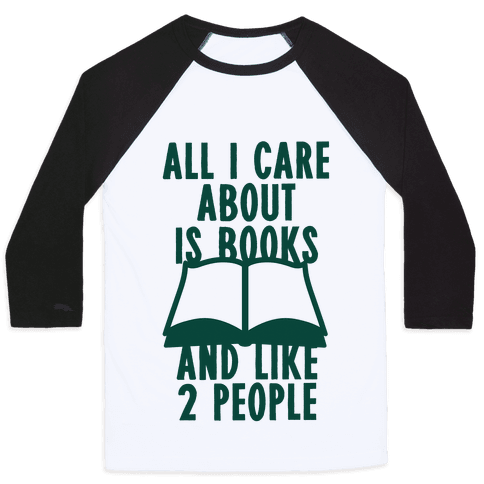 All I Care About Is Books (And Like 2 People) Baseball Tee