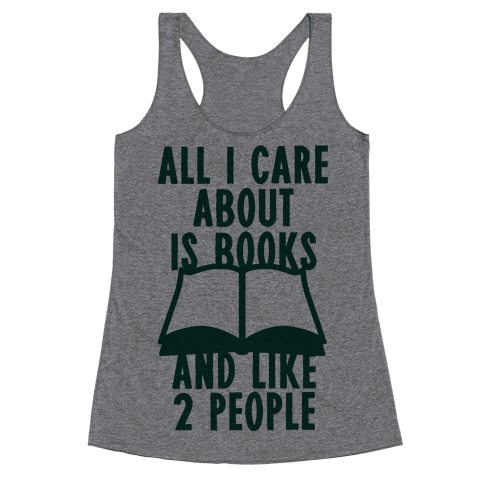 All I Care About Is Books (And Like 2 People) Racerback Tank Top