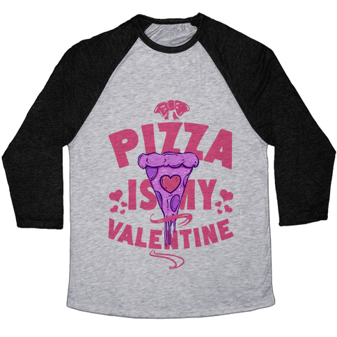 Pizza is My Valentine Baseball Tee