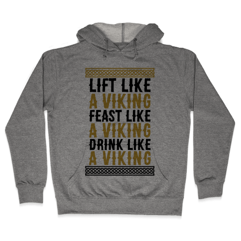 Lift, Feast, Drink Like A Viking Hooded Sweatshirt