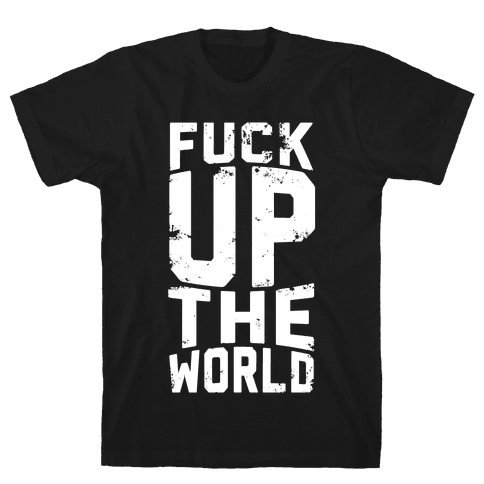 F*** Up The World Mens T-Shirt