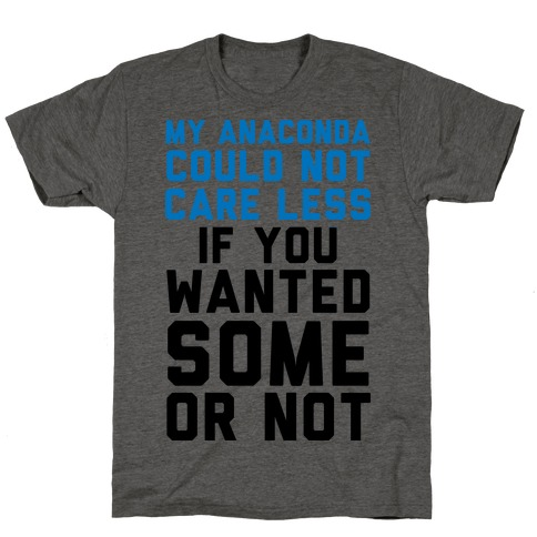 My Anaconda Could Not Care Less If You Wanted Some Or Not T-Shirt