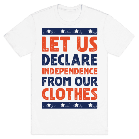 Let Us Declare Independence From Our Clothes  Mens T-Shirt