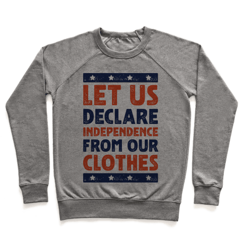 Let Us Declare Independence From Our Clothes  Pullover