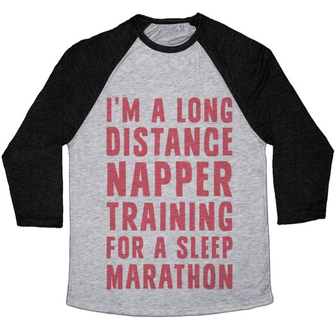 I'm A Long Distance Napper Training For A Sleep Marathon Baseball Tee
