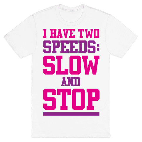 I Have Two Speeds Mens T-Shirt