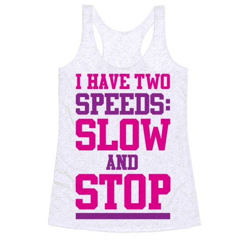 I Have Two Speeds Racerback Tank Top