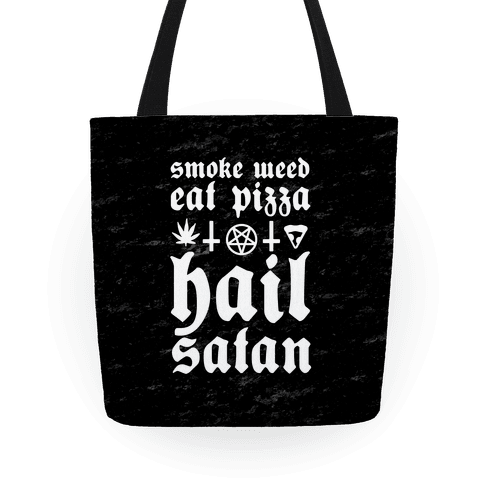 Smoke Weed, Eat Pizza, Hail Satan Tote