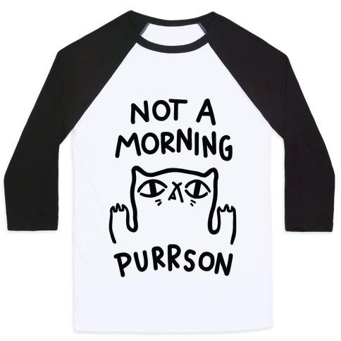Not A Morning Purrson Baseball Tee