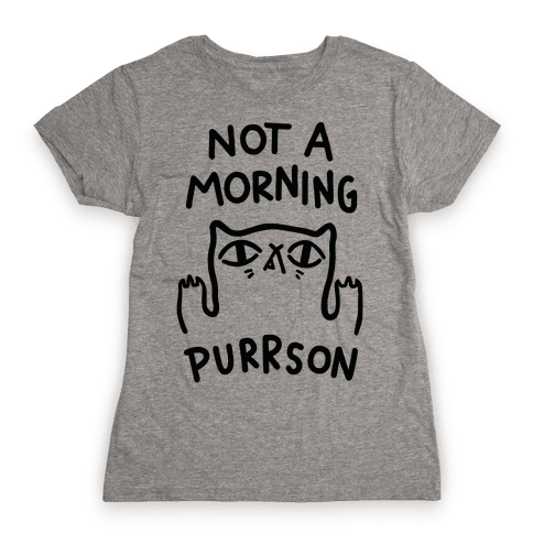 Not A Morning Purrson Womens T-Shirt