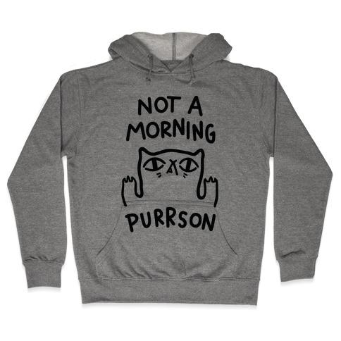 Not A Morning Purrson Hooded Sweatshirt