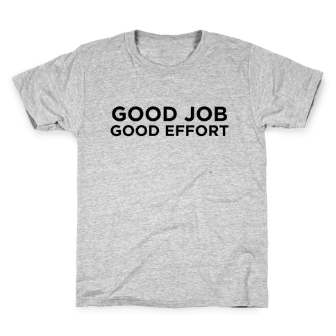 Good Job Good Effort Kids T-Shirt