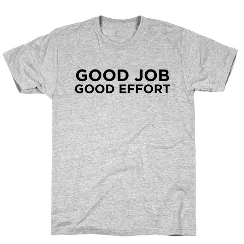 Good Job Good Effort Mens T-Shirt