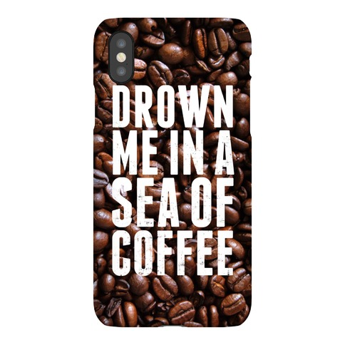 Drown Me In A Sea Of Coffee Phone Case
