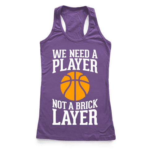 We Need A Player, Not A Brick Layer Racerback Tank Top