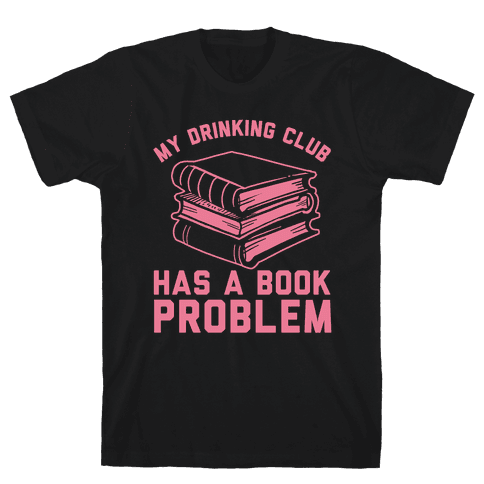 My Drinking Club Has A Book Problem Mens T-Shirt