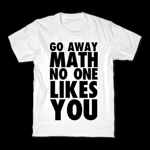 Go Away Math Kids T-Shirt