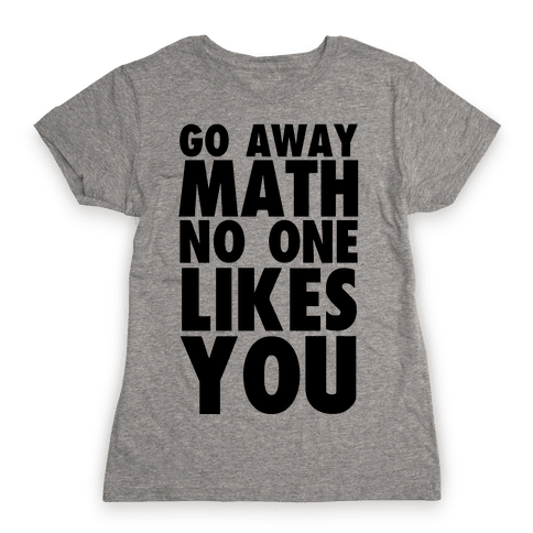 Go Away Math Womens T-Shirt