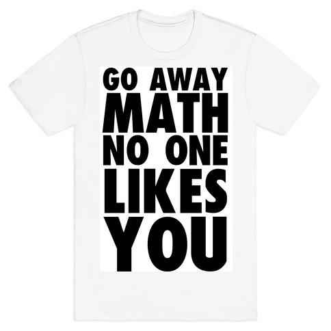 Go Away Math T-Shirt