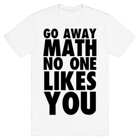 Go Away Math Mens T-Shirt