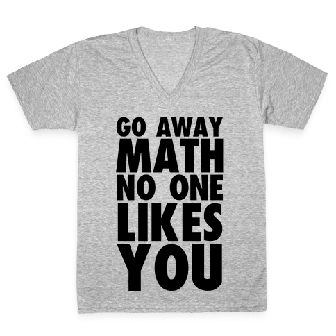 Go Away Math V-Neck Tee Shirt