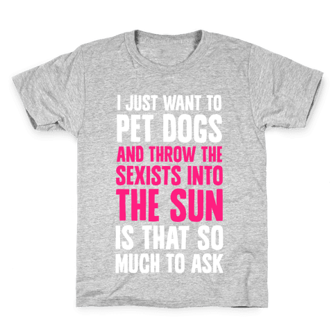 Pet Dogs And Throw The Sexists Into The Sun Kids T-Shirt