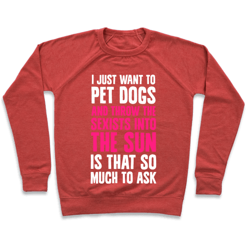 Pet Dogs And Throw The Sexists Into The Sun Pullover