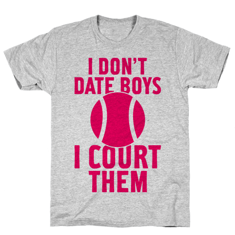 I Don't Date Boys, I Court Them (Tennis) Mens T-Shirt