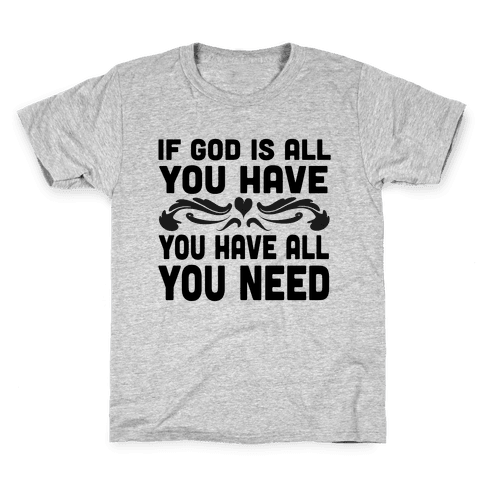 If God is All You Have Kids T-Shirt